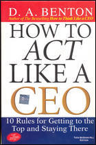How To Act Like A CEO 10 Rules For Getting To The Top